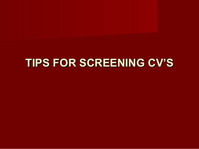 TIPS FOR SCREENING CV'S