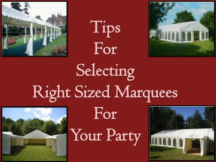 Tips         For      SelectingRight Sized Marquees         For     Your Party