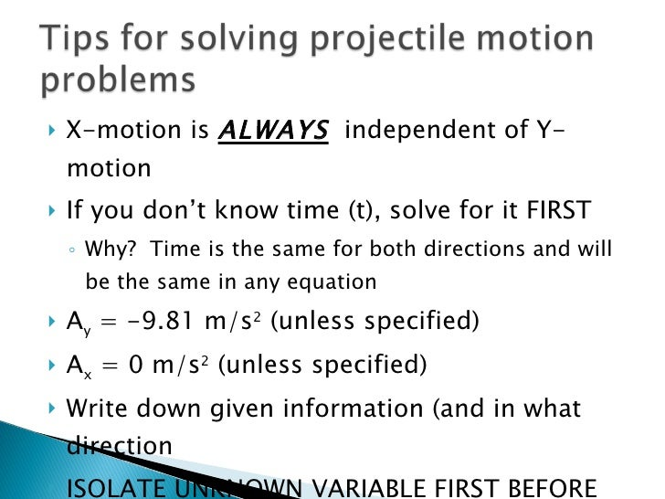 <ul><li>X-motion is  ALWAYS   independent of Y-motion </li></ul><ul><li>If you don't know time (t), solve for it FIRST </l...