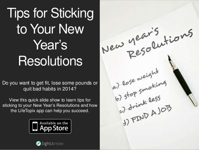Tips for Sticking to Your New Year's Resolutions Do you want to get fit, lose some pounds or quit bad habits in 2014? View...