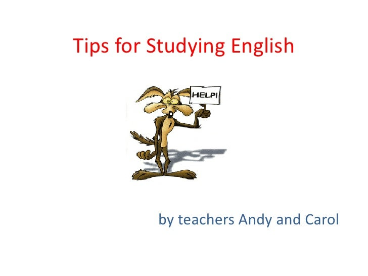 Tips for Studying English         by teachers Andy and Carol