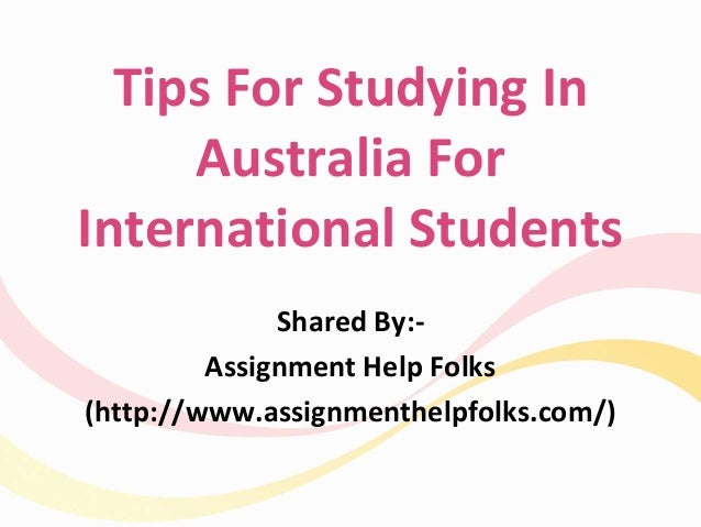 Tips For Studying In Australia For International Students Shared By:- Assignment Help Folks (http://www.assignmenthelpfolk...