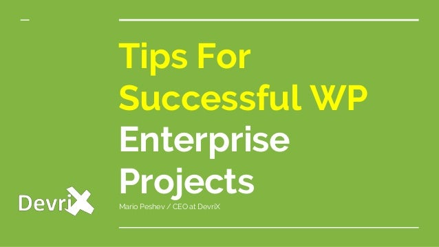 Tips For Successful WP Enterprise ProjectsMario Peshev / CEO at DevriX