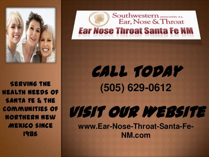 Call Today  Serving thehealth needs of         (505) 629-0612 Santa Fe & thecommunities of northern New     Visit Our Webs...