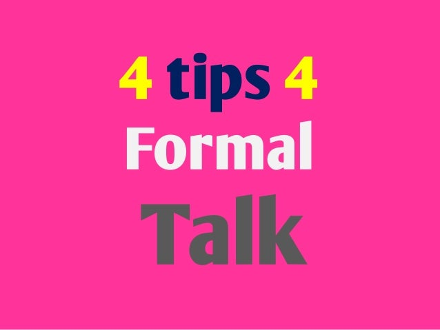 4 tips 4 Formal Talk