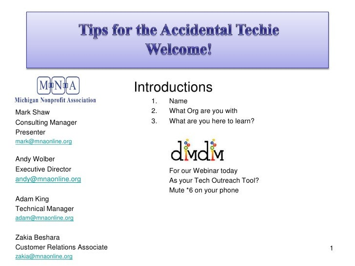 Tips for the Accidental Techie<br />Welcome! <br />Mark Shaw<br />Consulting Manager<br />Presenter<br />mark@mnaonline.or...