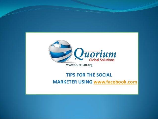 www.Quorium.org    TIPS FOR THE SOCIALMARKETER USING www.facebook.com