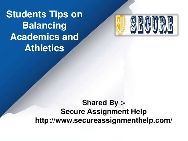 Students Tips on Balancing Academics and Athletics Shared By :- Secure Assignment Help http://www.secureassignmenthelp.com/