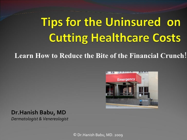 Learn How to Reduce the Bite of the Financial Crunch! <ul><ul><ul><li>Dr.Hanish Babu, MD. 2009 </li></ul></ul></ul>Dr.Hani...