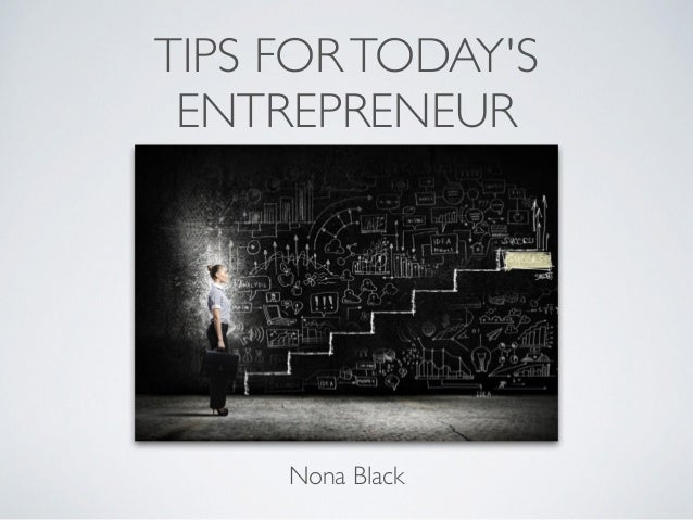 TIPS FORTODAY'S ENTREPRENEUR Nona Black