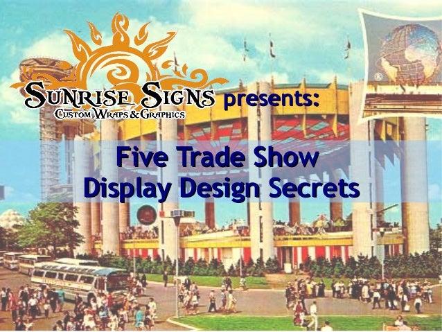 Five Trade ShowFive Trade Show Display Design SecretsDisplay Design Secrets presents:presents: