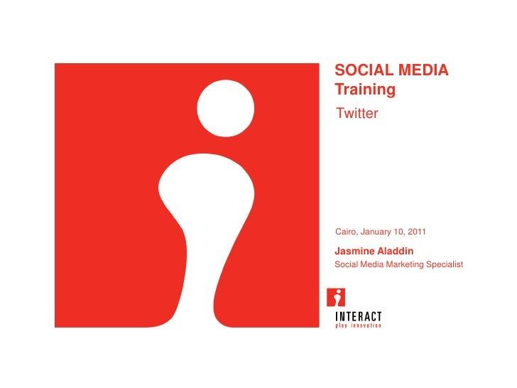 SOCIAL MEDIATrainingTwitterCairo, January 10, 2011Jasmine AladdinSocial Media Marketing Specialist