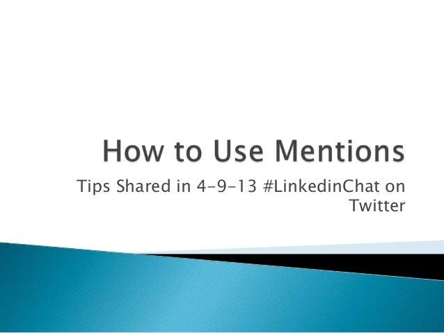Tips Shared in 4-9-13 #LinkedinChat on                                Twitter