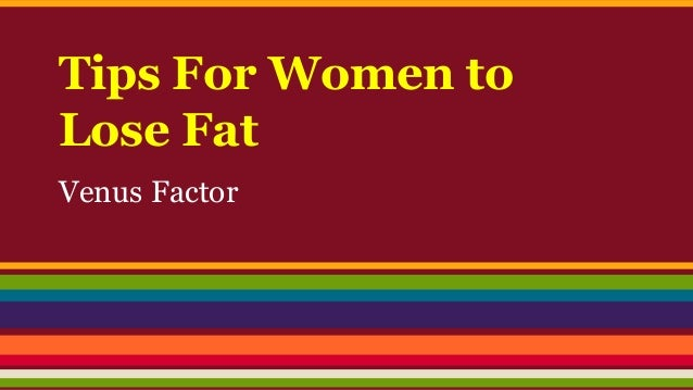 Tips For Women to Lose Fat Venus Factor