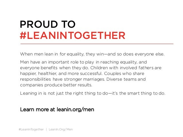 #LeanInTogether | LeanIn.Org/Men When men lean in for equality, they win—and so does everyone else. Men have an important ...