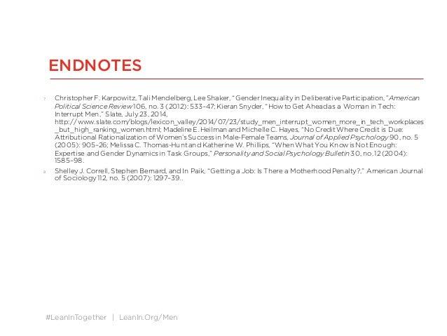 "#LeanInTogether | LeanIn.Org/Men ENDNOTES 7 ChristopherF. Karpowitz, Tali Mendelberg, LeeShaker, ""GenderInequalityin Delib..."