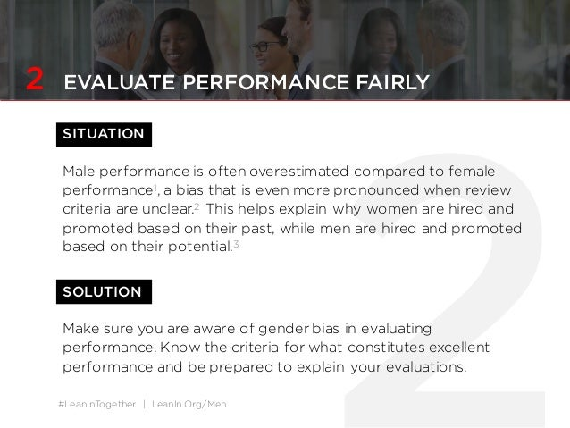 #LeanInTogether | LeanIn.Org/Men 2 EVALUATE PERFORMANCE FAIRLY SITUATION Male performance is often overestimated compared ...