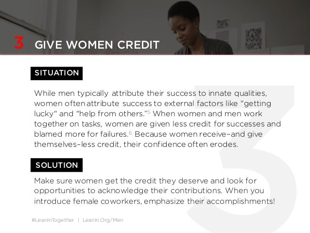 #LeanInTogether | LeanIn.Org/Men SITUATION SOLUTION 3 GIVE WOMEN CREDIT While men typically attribute their success to inn...