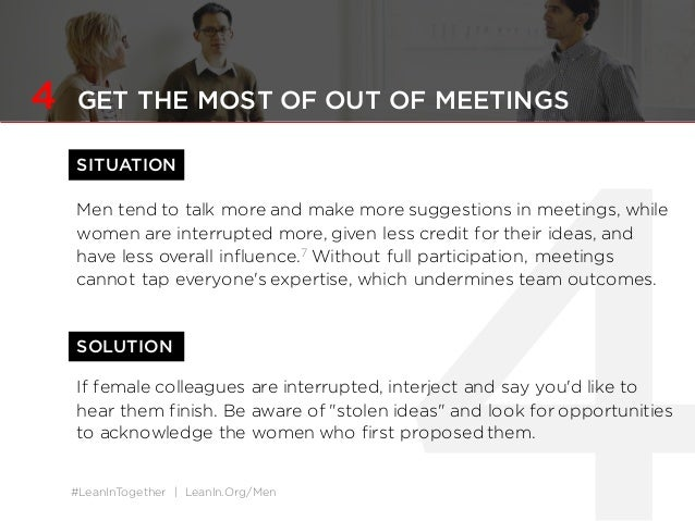 #LeanInTogether | LeanIn.Org/Men SOLUTION 4 GET THE MOST OF OUT OF MEETINGS SITUATION Men tend to talk more and make more ...