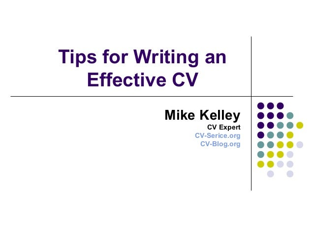 Tips for Writing an Effective CV Mike Kelley CV Expert CV-Serice.org CV-Blog.org