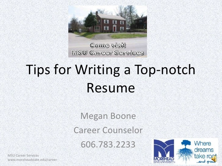 Tips for Writing a Top-notch Resume<br />Come visit<br />MSU Career Services<br />Megan Boone<br />Career Counselor<br />6...