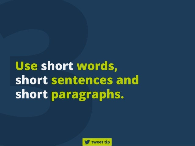 Useshortwords, shortsentencesand shortparagraphs. tweettip