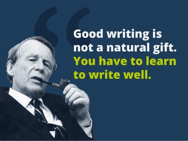 """Goodwritingis notanaturalgift. Youhavetolearn towritewell."