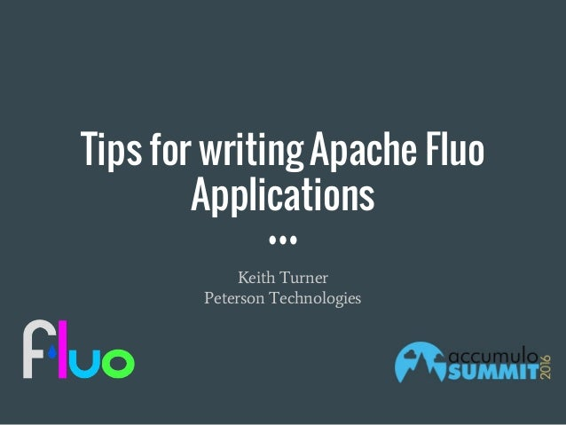 Tips for writing Apache Fluo Applications Keith Turner Peterson Technologies