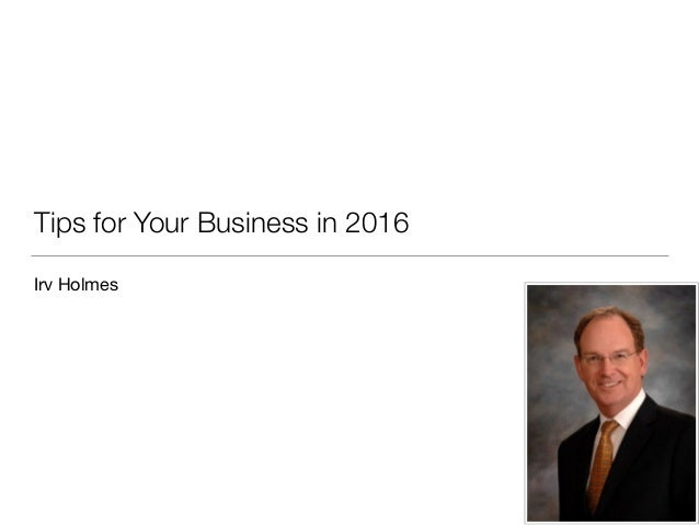 Tips for Your Business in 2016 Irv Holmes
