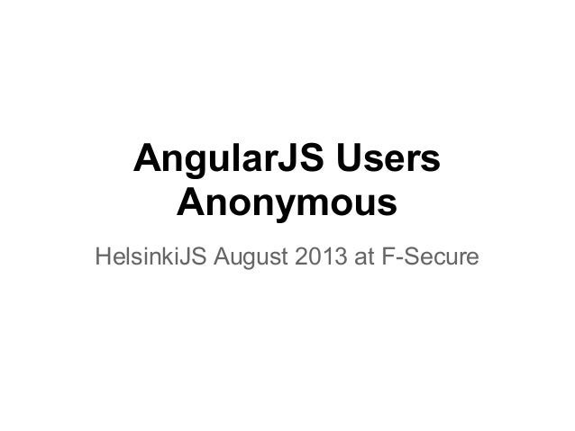 AngularJS Users Anonymous HelsinkiJS August 2013 at F-Secure