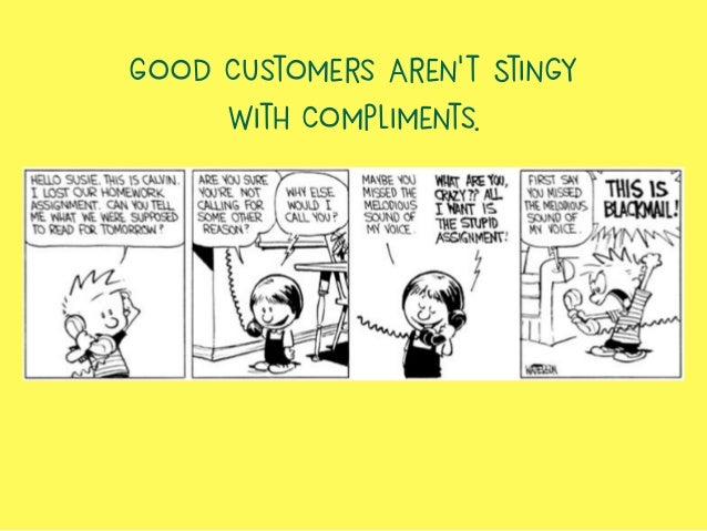 Good Customers Aren't Stingy With Compliments.