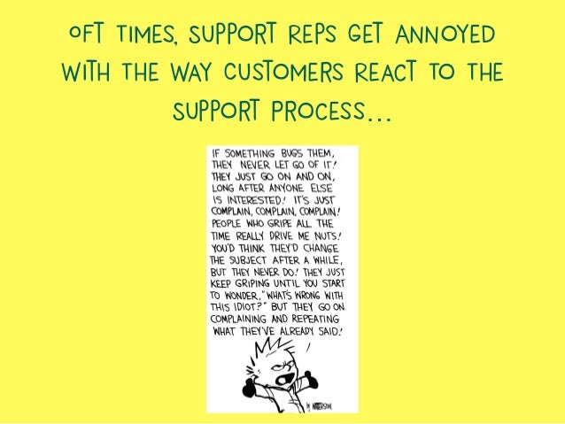 Oft Times, Support Reps Get Annoyed With The Way Customers React To The Support Process…
