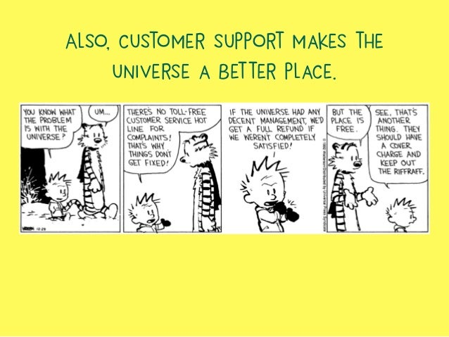 Also, customer support makes the universe a better place.