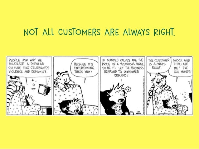 Not All Customers Are Always Right.