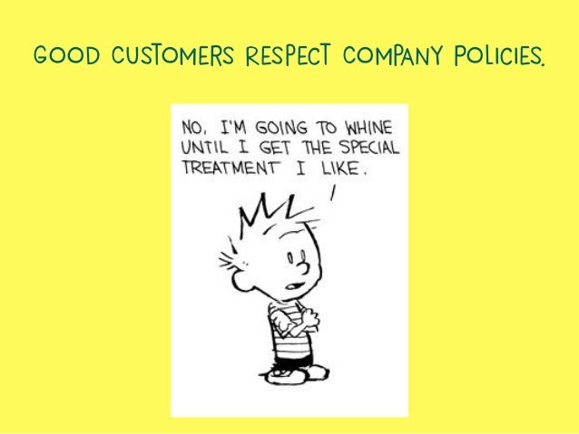 Good Customers Respect Company Policies.