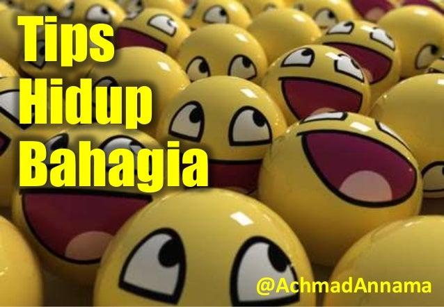 TipsHidupBahagia@AchmadAnnama