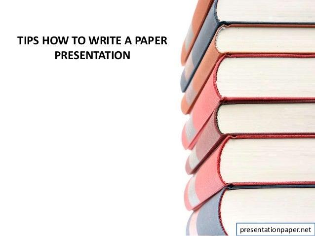 TIPS HOW TO WRITE A PAPER PRESENTATION presentationpaper.net