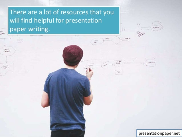 There are a lot of resources that you will find helpful for presentation paper writing. presentationpaper.net