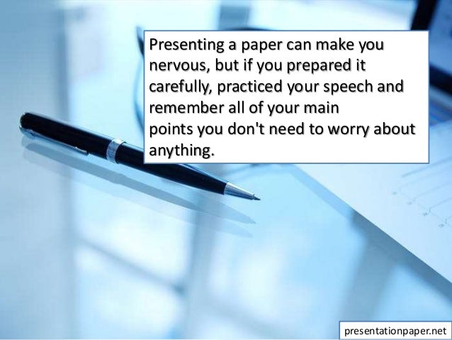 Presenting a paper can make you nervous, but if you prepared it carefully, practiced your speech and remember all of your ...