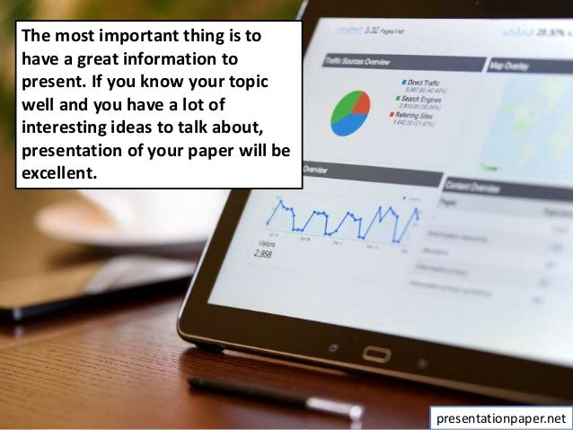 The most important thing is to have a great information to present. If you know your topic well and you have a lot of inte...