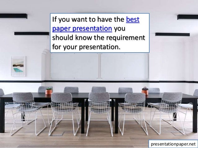 If you want to have the best paper presentation you should know the requirement for your presentation. presentationpaper.n...