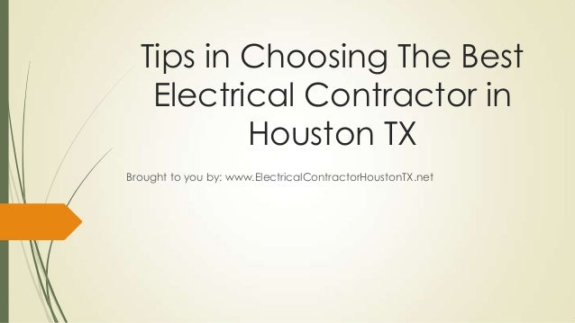 Tips in Choosing The BestElectrical Contractor inHouston TXBrought to you by: www.ElectricalContractorHoustonTX.net