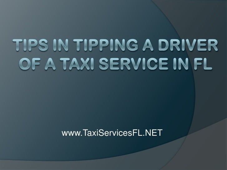 Tips in Tipping a Driver of a Taxi Service in FL<br />www.TaxiServicesFL.NET<br />