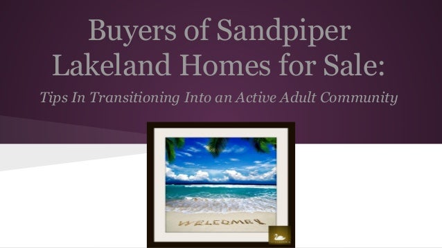 Buyers of Sandpiper Lakeland Homes for Sale: Tips In Transitioning Into an Active Adult Community