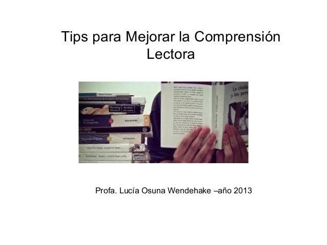 Tips para Mejorar la Comprensión            Lectora    Profa. Lucía Osuna Wendehake –año 2013