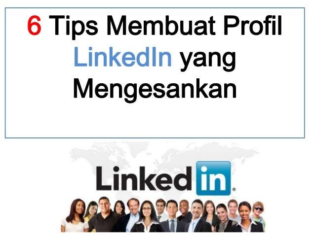 6 Tips Membuat Profil LinkedIn yang Mengesankan