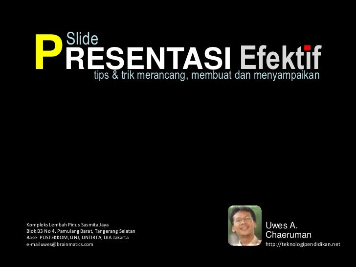 Slide  PRESENTASI Efektif         tips & trik merancang, membuat dan menyampaikanKompleks Lembah Pinus Sasmita Jaya       ...