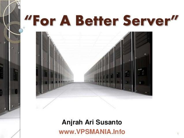 """For A Better Server""  Anjrah Ari Susanto  www.VPSMANIA.Info 1"