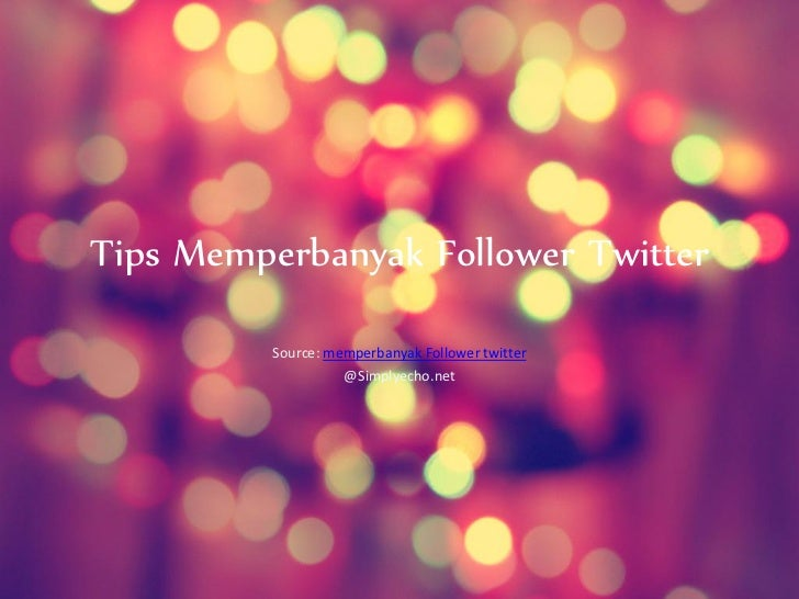 Tips Memperbanyak Follower Twitter          Source: memperbanyak Follower twitter                    @Simplyecho.net