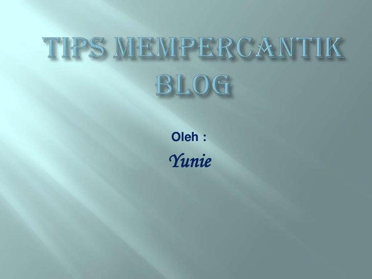 Tips Mempercantik Blog<br />Oleh :<br />Yunie<br />